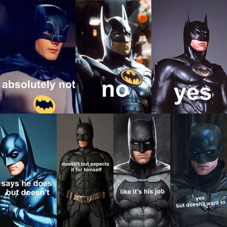 (all the live-action Batmen)  West: absolutely not Keaton: no Kilmer: yes Clooney: says he does but he doesn't Bale: doesn't but expects it for himself Affleck: like it's his job Pattinson: yes but doesn't want to