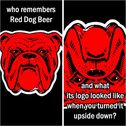 who remembers Red Dog Beer and what its logo looked like when you turned it upside down?