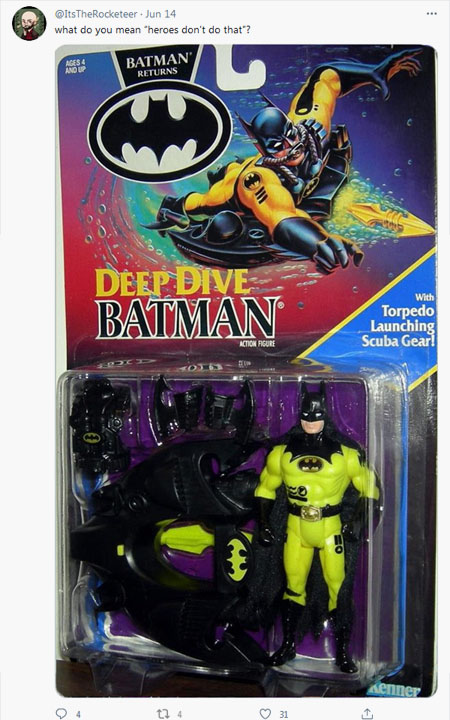 """What do you mean """"heroes don't do that""""? *image of Kenner's Deep Dive Batman*"""